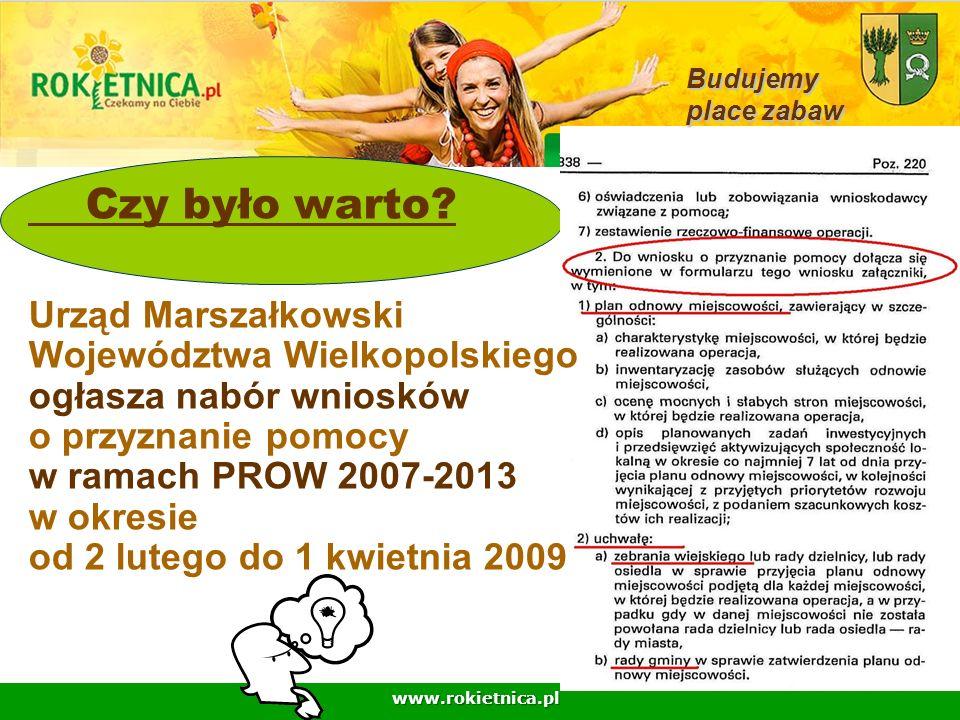 www.rokietnica.pl Czy było warto? Urząd Marszałkowski Województwa Wielkopolskiego ogłasza nabór wniosków o przyznanie pomocy w ramach PROW 2007-2013 w
