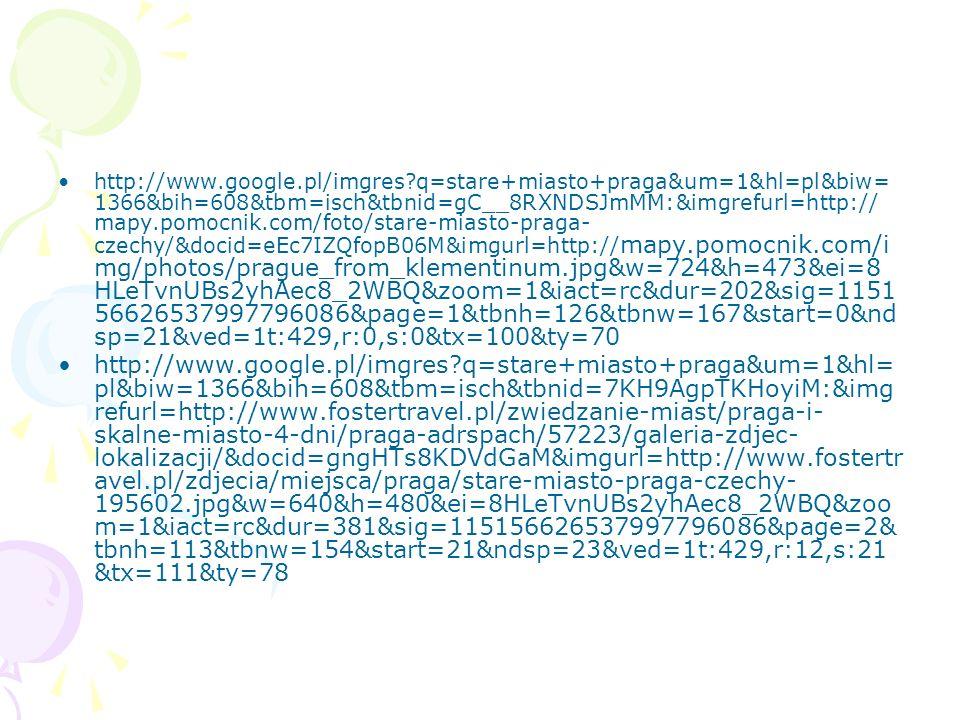 http://www.google.pl/imgres?q=stare+miasto+praga&um=1&hl=pl&biw= 1366&bih=608&tbm=isch&tbnid=gC__8RXNDSJmMM:&imgrefurl=http:// mapy.pomocnik.com/foto/