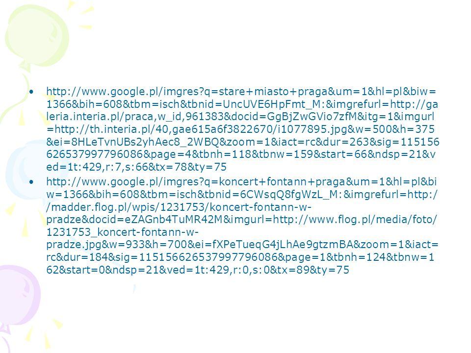 http://www.google.pl/imgres?q=stare+miasto+praga&um=1&hl=pl&biw= 1366&bih=608&tbm=isch&tbnid=UncUVE6HpFmt_M:&imgrefurl=http://ga leria.interia.pl/prac