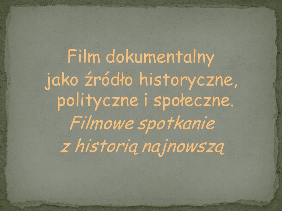 Film dokumentalny jako źródło historyczne, polityczne i społeczne. Filmowe spotkanie z historią najnowszą