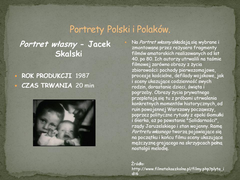 Portret własny - Jacek Skalski ROK PRODUKCJI 1987 CZAS TRWANIA 20 min Na Portret własny składają się wybrane i zmontowane przez reżysera fragmenty fil