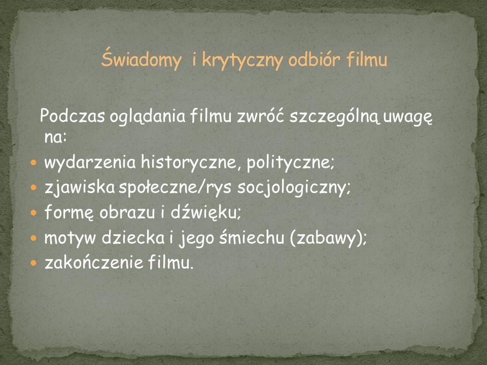 Podczas oglądania filmu zwróć szczególną uwagę na: wydarzenia historyczne, polityczne; zjawiska społeczne/rys socjologiczny; formę obrazu i dźwięku; m