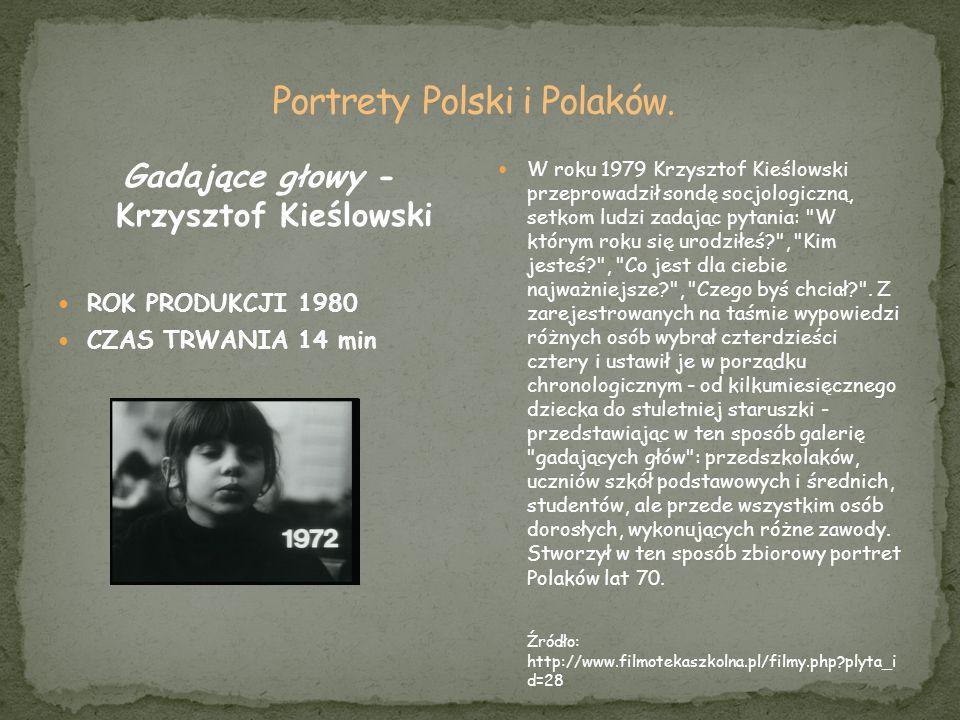 Gadające głowy - Krzysztof Kieślowski ROK PRODUKCJI 1980 CZAS TRWANIA 14 min W roku 1979 Krzysztof Kieślowski przeprowadził sondę socjologiczną, setko