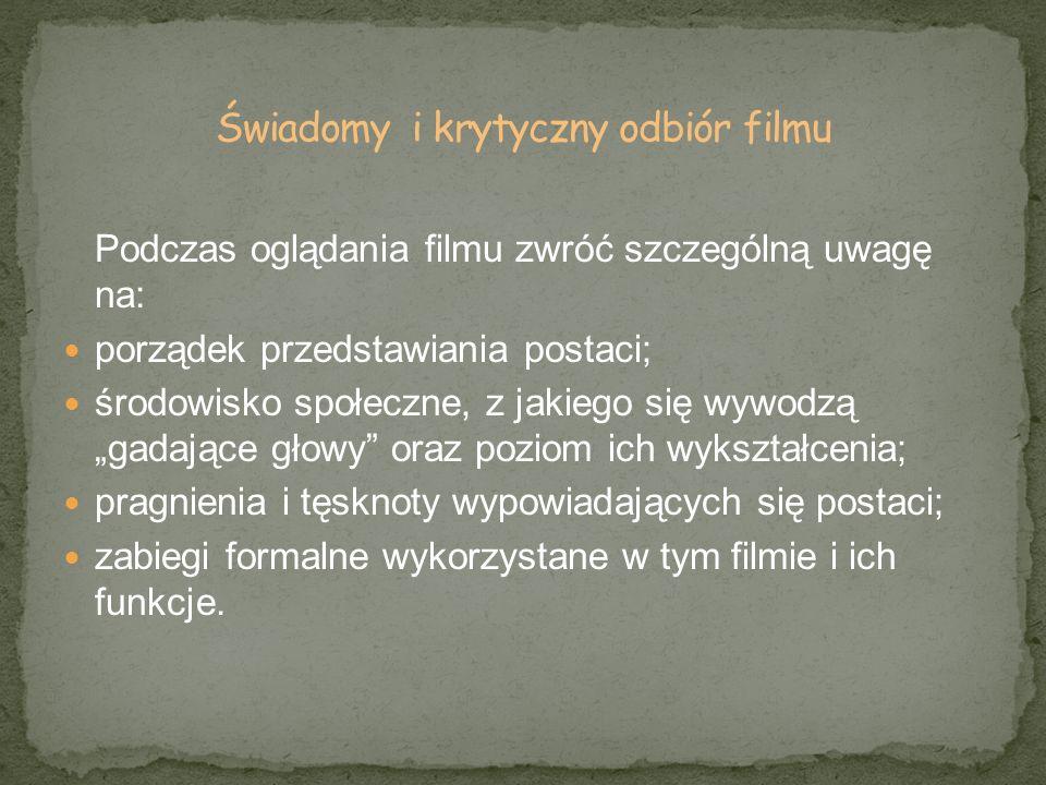 Podczas oglądania filmu zwróć szczególną uwagę na: porządek przedstawiania postaci; środowisko społeczne, z jakiego się wywodzą gadające głowy oraz po