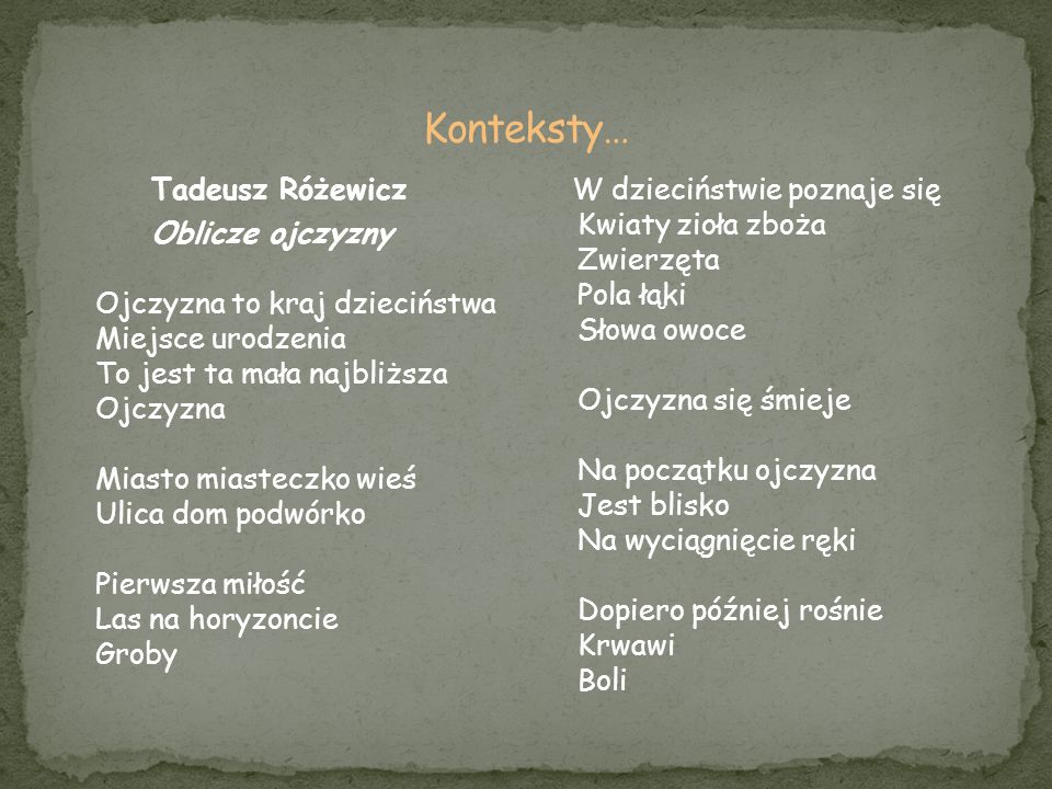Tadeusz Różewicz Oblicze ojczyzny Ojczyzna to kraj dzieciństwa Miejsce urodzenia To jest ta mała najbliższa Ojczyzna Miasto miasteczko wieś Ulica dom