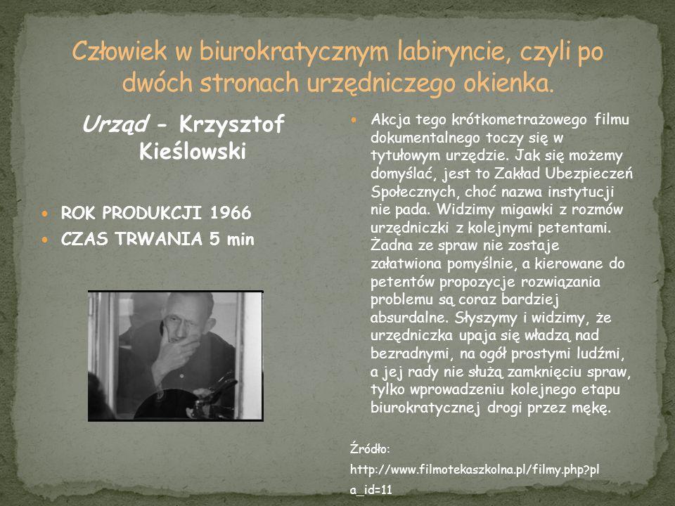Urząd - Krzysztof Kieślowski ROK PRODUKCJI 1966 CZAS TRWANIA 5 min Akcja tego krótkometrażowego filmu dokumentalnego toczy się w tytułowym urzędzie. J