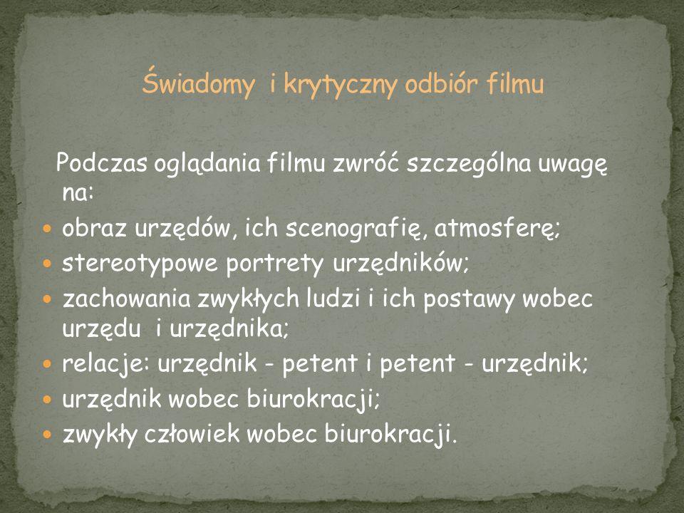 Podczas oglądania filmu zwróć szczególna uwagę na: obraz urzędów, ich scenografię, atmosferę; stereotypowe portrety urzędników; zachowania zwykłych lu
