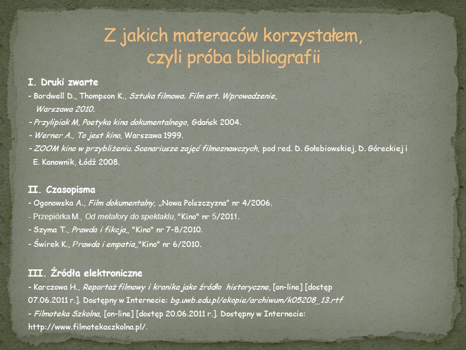 I. Druki zwarte - Bordwell D., Thompson K., Sztuka filmowa. Film art. Wprowadzenie, Warszawa 2010. - Przylipiak M, Poetyka kina dokumentalnego, Gdańsk