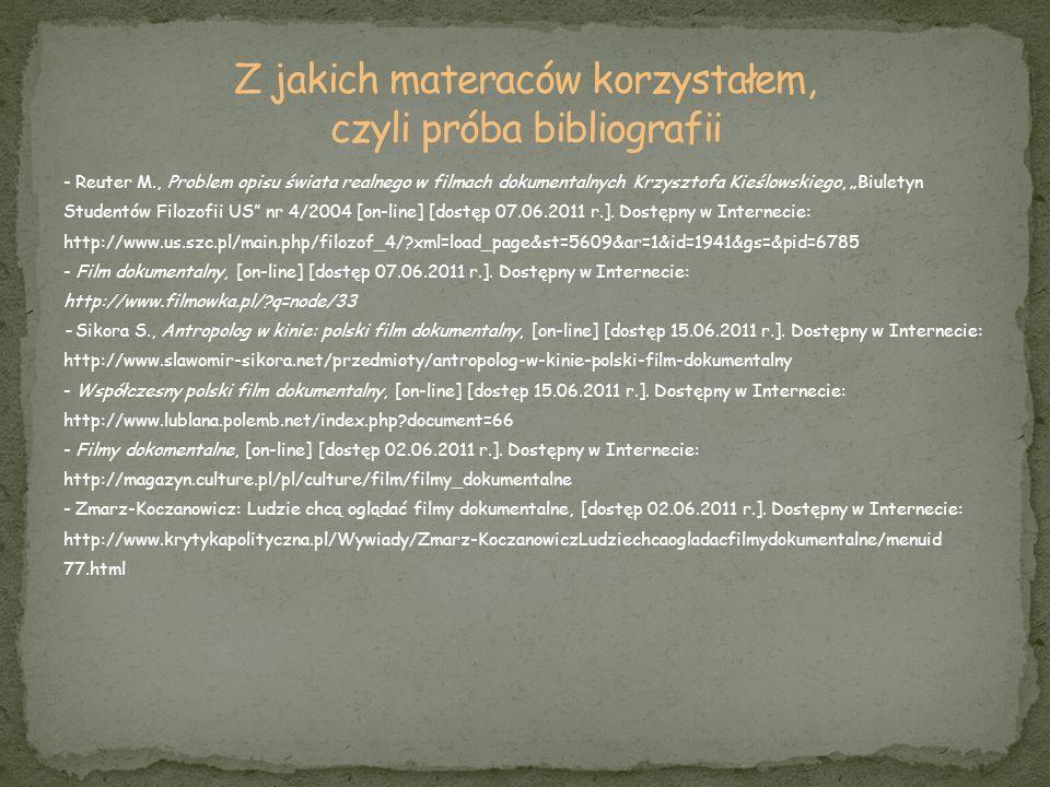 - Reuter M., Problem opisu świata realnego w filmach dokumentalnych Krzysztofa Kieślowskiego, Biuletyn Studentów Filozofii US nr 4/2004 [on-line] [dos