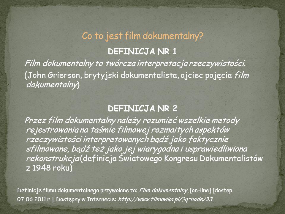 DEFINICJA NR 1 Film dokumentalny to twórcza interpretacja rzeczywistości. (John Grierson, brytyjski dokumentalista, ojciec pojęcia film dokumentalny)