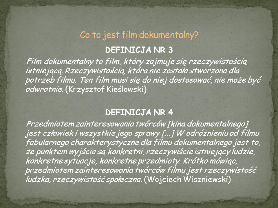 DEFINICJA NR 3 Film dokumentalny to film, który zajmuje się rzeczywistością istniejącą. Rzeczywistością, która nie została stworzona dla potrzeb filmu