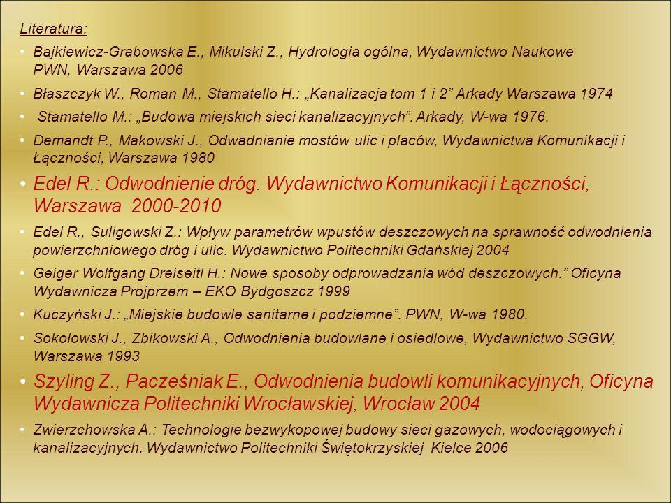 Literatura: Bajkiewicz-Grabowska E., Mikulski Z., Hydrologia ogólna, Wydawnictwo Naukowe PWN, Warszawa 2006 Błaszczyk W., Roman M., Stamatello H.: Kan