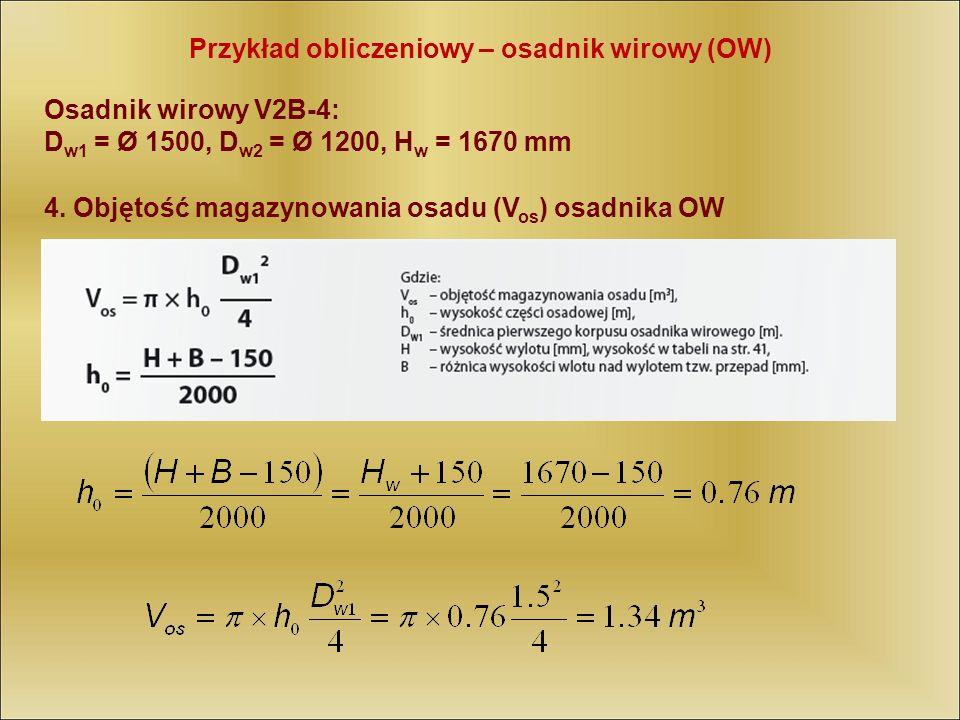 Przykład obliczeniowy – osadnik wirowy (OW) Osadnik wirowy V2B-4: D w1 = Ø 1500, D w2 = Ø 1200, H w = 1670 mm 4. Objętość magazynowania osadu (V os )