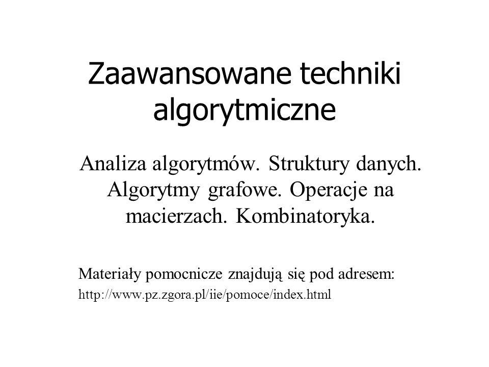 Zaawansowane techniki algorytmiczne Analiza algorytmów. Struktury danych. Algorytmy grafowe. Operacje na macierzach. Kombinatoryka. Materiały pomocnic