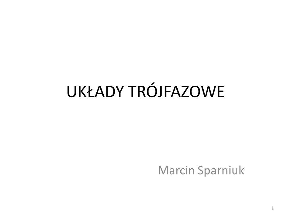 UKŁADY TRÓJFAZOWE Marcin Sparniuk 1