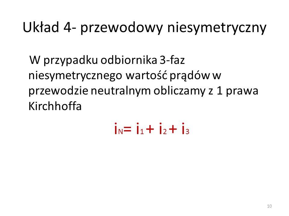 Układ 4- przewodowy niesymetryczny W przypadku odbiornika 3-faz niesymetrycznego wartość prądów w przewodzie neutralnym obliczamy z 1 prawa Kirchhoffa