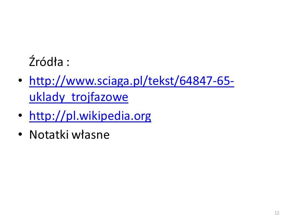 Źródła : http://www.sciaga.pl/tekst/64847-65- uklady_trojfazowe http://www.sciaga.pl/tekst/64847-65- uklady_trojfazowe http://pl.wikipedia.org Notatki