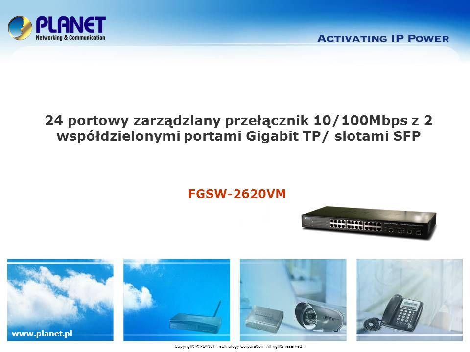 www.planet.pl FGSW-2620VM 24 portowy zarządzlany przełącznik 10/100Mbps z 2 współdzielonymi portami Gigabit TP/ slotami SFP Copyright © PLANET Technology Corporation.