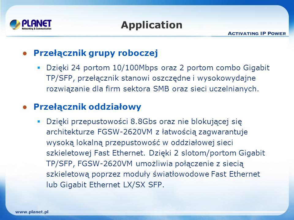 www.planet.pl Application Przełącznik grupy roboczej Dzięki 24 portom 10/100Mbps oraz 2 portom combo Gigabit TP/SFP, przełącznik stanowi oszczędne i wysokowydajne rozwiązanie dla firm sektora SMB oraz sieci uczelnianych.