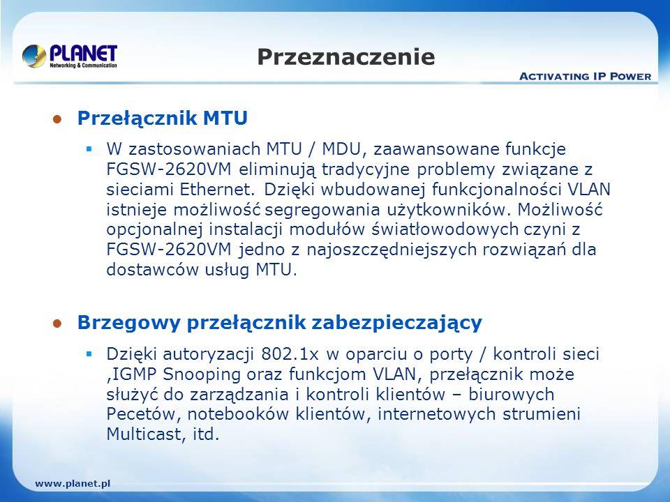 www.planet.pl Przeznaczenie Przełącznik MTU W zastosowaniach MTU / MDU, zaawansowane funkcje FGSW-2620VM eliminują tradycyjne problemy związane z sieciami Ethernet.