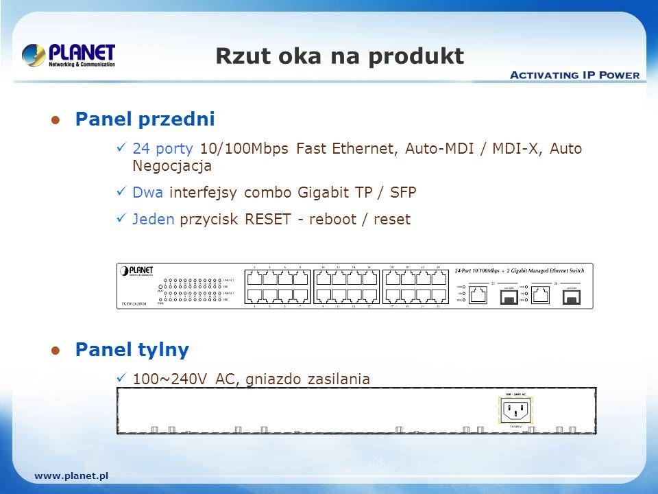 www.planet.pl Rzut oka na produkt Panel przedni 24 porty 10/100Mbps Fast Ethernet, Auto-MDI / MDI-X, Auto Negocjacja Dwa interfejsy combo Gigabit TP / SFP Jeden przycisk RESET - reboot / reset Panel tylny 100~240V AC, gniazdo zasilania