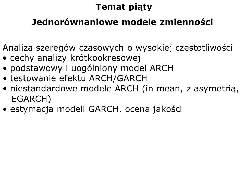 Temat piąty Jednorównaniowe modele zmienności Analiza szeregów czasowych o wysokiej częstotliwości cechy analizy krótkookresowej podstawowy i uogólnio