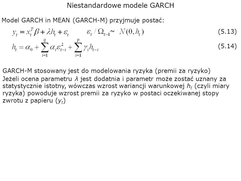 Niestandardowe modele GARCH Model GARCH in MEAN (GARCH-M) przyjmuje postać: GARCH-M stosowany jest do modelowania ryzyka (premii za ryzyko) Jeżeli oce