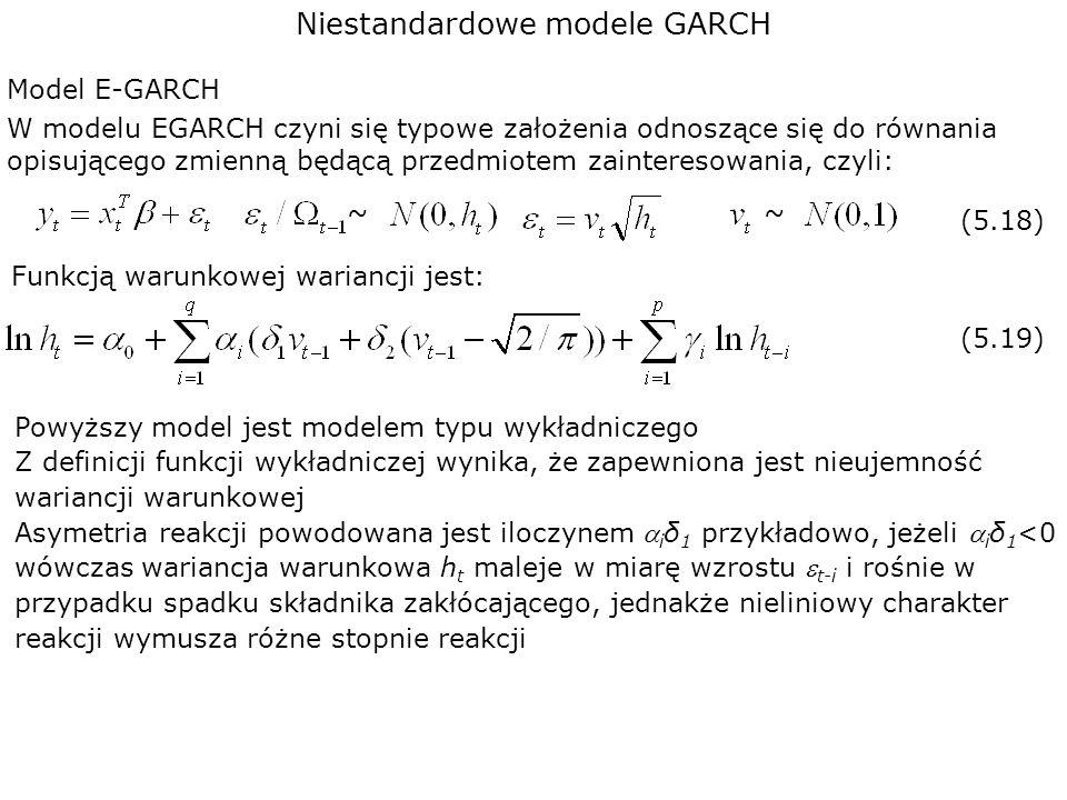 Niestandardowe modele GARCH Model E-GARCH Funkcją warunkowej wariancji jest: W modelu EGARCH czyni się typowe założenia odnoszące się do równania opis
