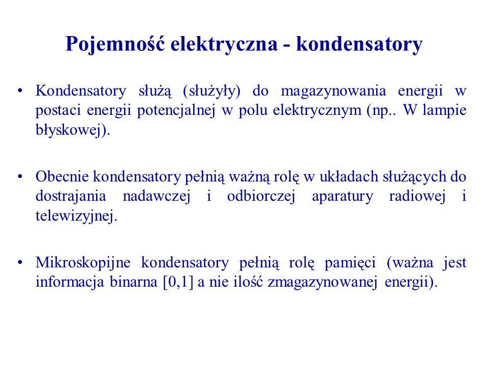 Pojemność elektryczna - kondensatory Kondensatory służą (służyły) do magazynowania energii w postaci energii potencjalnej w polu elektrycznym (np.. W