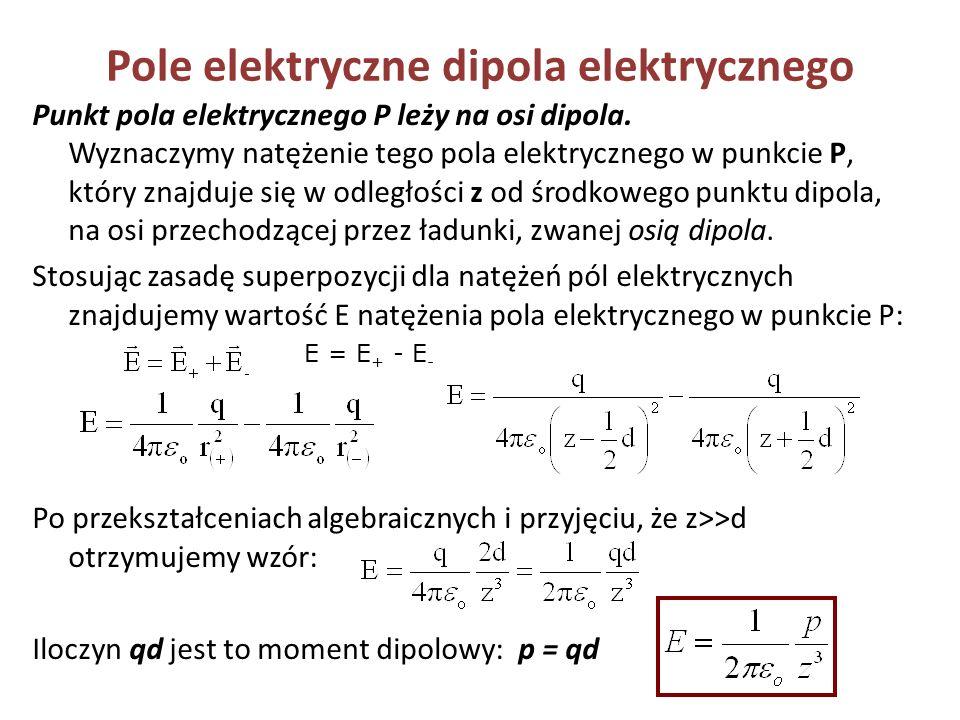 Pole elektryczne dipola elektrycznego Punkt pola elektrycznego P leży na osi dipola. Wyznaczymy natężenie tego pola elektrycznego w punkcie P, który z