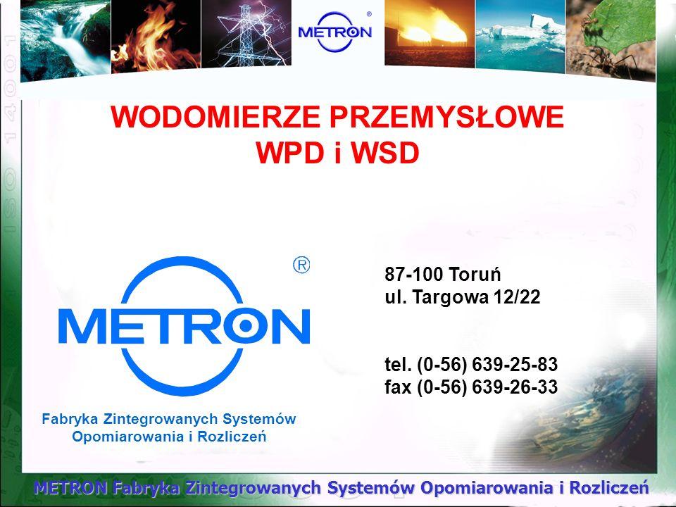 METRON Fabryka Zintegrowanych Systemów Opomiarowania i Rozliczeń WODOMIERZE PRZEMYSŁOWE WPD i WSD 87-100 Toruń ul. Targowa 12/22 tel. (0-56) 639-25-83