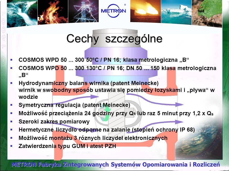 METRON Fabryka Zintegrowanych Systemów Opomiarowania i Rozliczeń COSMOS WPD 50... 300 50°C / PN 16; klasa metrologiczna B COSMOS WPD 50... 300 130°C /