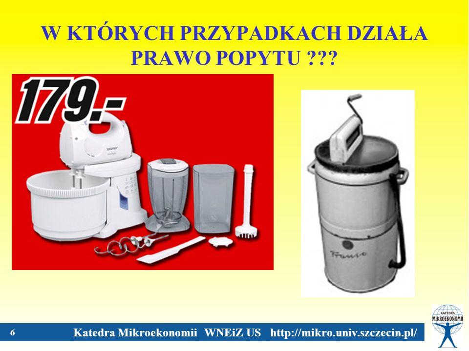 Katedra Mikroekonomii WNEiZ US http://mikro.univ.szczecin.pl/ 6 W KTÓRYCH PRZYPADKACH DZIAŁA PRAWO POPYTU ???