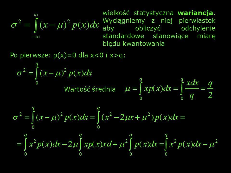wielkość statystyczna wariancja. Wyciągniemy z niej pierwiastek aby obliczyć odchylenie standardowe stanowiące miarę błędu kwantowania Po pierwsze: p(
