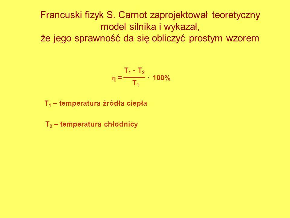 Francuski fizyk S. Carnot zaprojektował teoretyczny model silnika i wykazał, że jego sprawność da się obliczyć prostym wzorem T 1 - T 2 = T1T1 100%. T