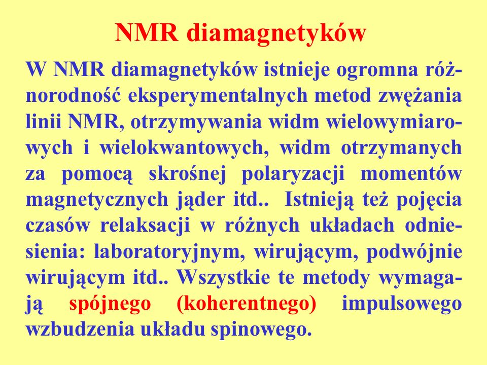 NMR diamagnetyków W NMR diamagnetyków istnieje ogromna róż- norodność eksperymentalnych metod zwężania linii NMR, otrzymywania widm wielowymiaro- wych