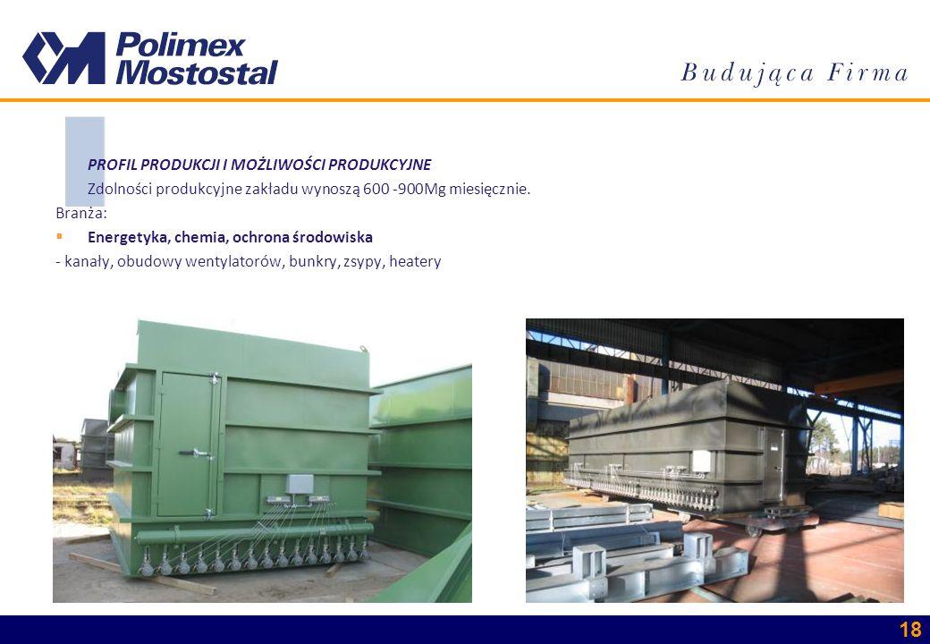 18 PROFIL PRODUKCJI I MOŻLIWOŚCI PRODUKCYJNE Zdolności produkcyjne zakładu wynoszą 600 -900Mg miesięcznie. Branża: Energetyka, chemia, ochrona środowi