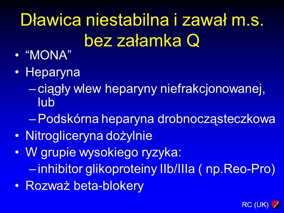 RC (UK) Dławica niestabilna i zawał m.s. bez załamka Q MONA Heparyna –ciągły wlew heparyny niefrakcjonowanej, lub –Podskórna heparyna drobnocząsteczko