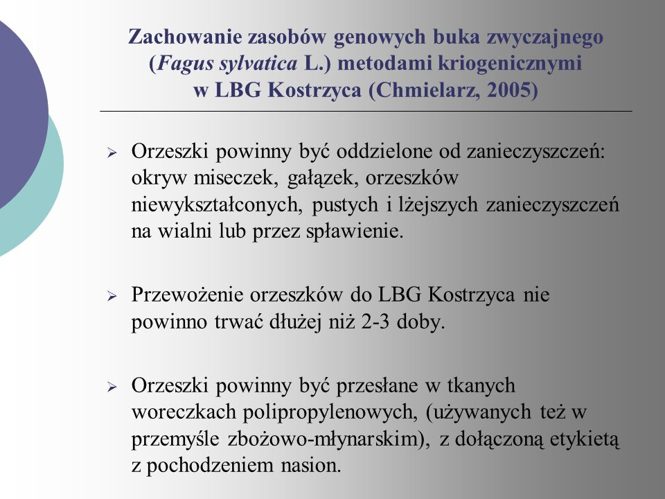 Zachowanie zasobów genowych buka zwyczajnego (Fagus sylvatica L.) metodami kriogenicznymi w LBG Kostrzyca (Chmielarz, 2005) Orzeszki powinny być oddzi