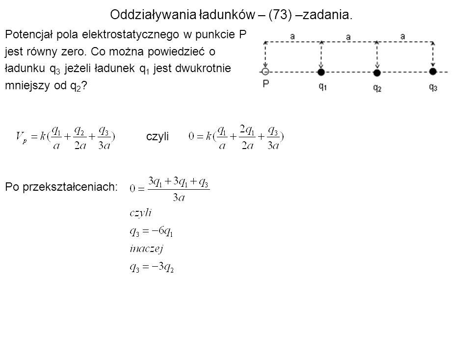 Oddziaływania ładunków – (73) –zadania. Potencjał pola elektrostatycznego w punkcie P jest równy zero. Co można powiedzieć o ładunku q 3 jeżeli ładune