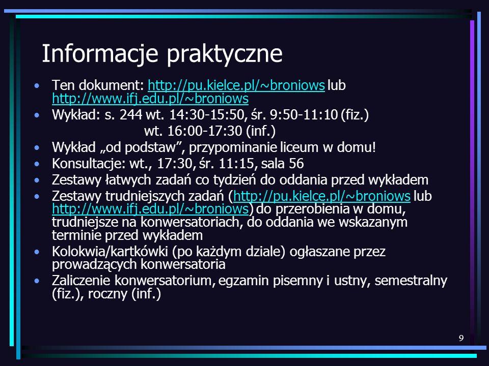 9 Informacje praktyczne Ten dokument: http://pu.kielce.pl/~broniows lub http://www.ifj.edu.pl/~broniowshttp://pu.kielce.pl/~broniows http://www.ifj.ed