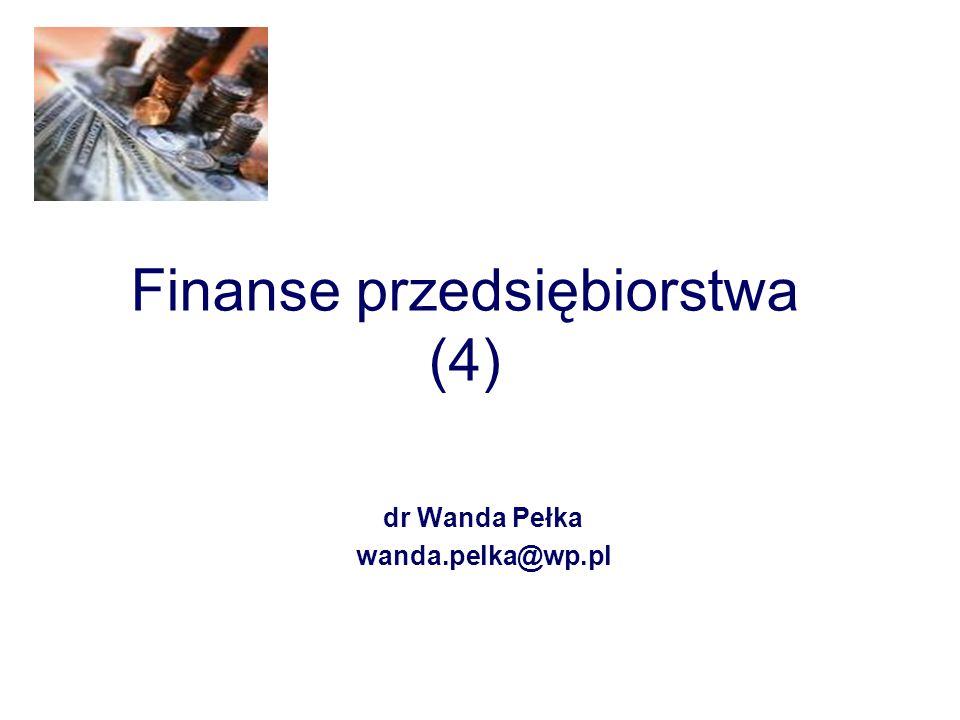 Finanse przedsiębiorstwa (4) dr Wanda Pełka wanda.pelka@wp.pl