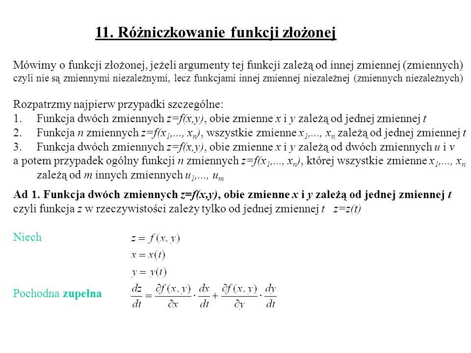 11. Różniczkowanie funkcji złożonej Mówimy o funkcji złożonej, jeżeli argumenty tej funkcji zależą od innej zmiennej (zmiennych) czyli nie są zmiennym