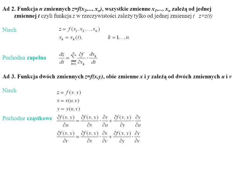 Ad 2. Funkcja n zmiennych z=f(x 1,..., x n ), wszystkie zmienne x 1,..., x n zależą od jednej zmiennej t czyli funkcja z w rzeczywistości zależy tylko