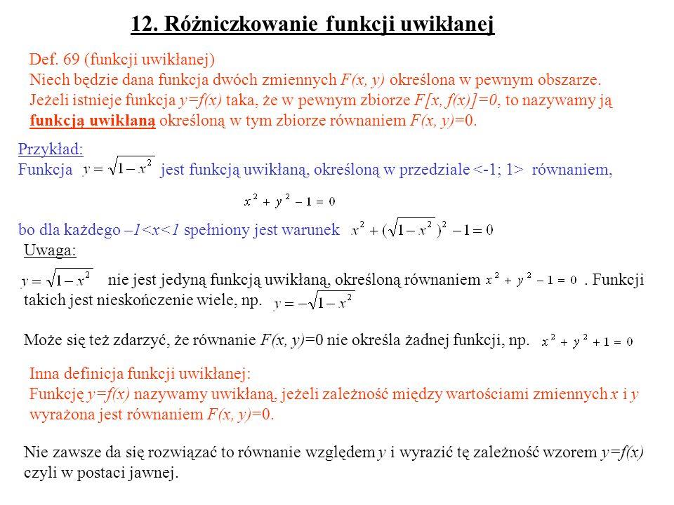 Inna definicja funkcji uwikłanej: Funkcję y=f(x) nazywamy uwikłaną, jeżeli zależność między wartościami zmiennych x i y wyrażona jest równaniem F(x, y