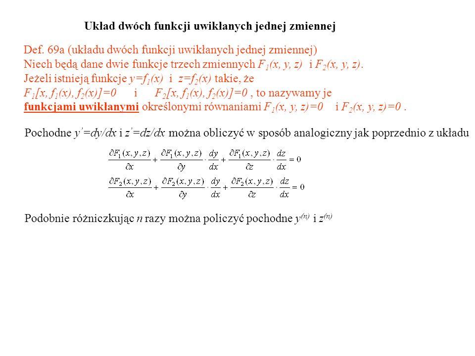 Def. 69a (układu dwóch funkcji uwikłanych jednej zmiennej) Niech będą dane dwie funkcje trzech zmiennych F 1 (x, y, z) i F 2 (x, y, z). Jeżeli istniej