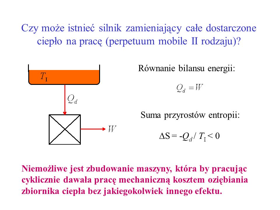 Czy może istnieć silnik zamieniający całe dostarczone ciepło na pracę (perpetuum mobile II rodzaju)? Niemożliwe jest zbudowanie maszyny, która by prac