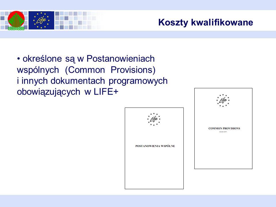 określone są w Postanowieniach wspólnych (Common Provisions) i innych dokumentach programowych obowiązujących w LIFE+ Koszty kwalifikowane