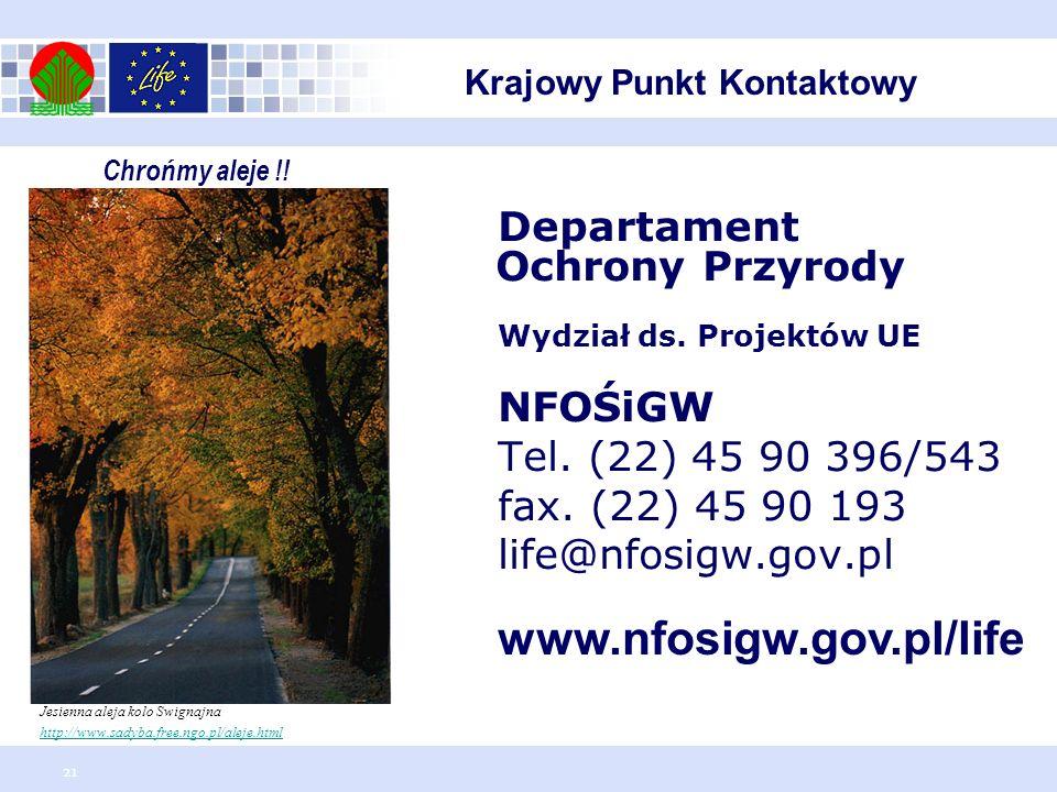 21 Departament Ochrony Przyrody Wydział ds. Projektów UE NFOŚiGW Tel. (22) 45 90 396/543 fax. (22) 45 90 193 life@nfosigw.gov.pl www.nfosigw.gov.pl/li