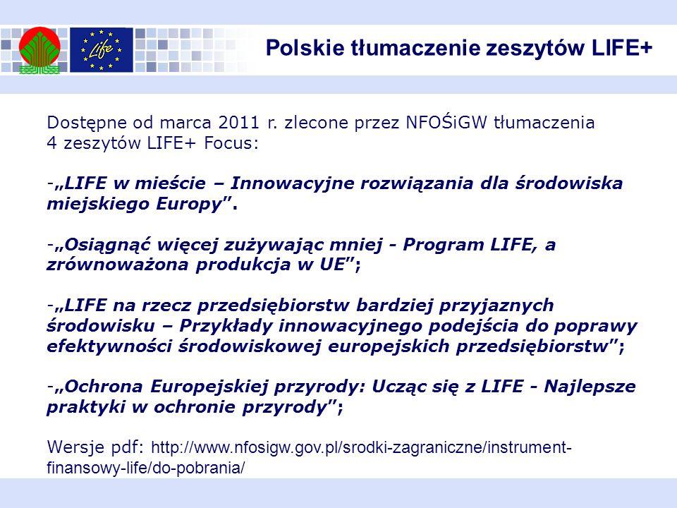 Polskie tłumaczenie zeszytów LIFE+ Dostępne od marca 2011 r. zlecone przez NFOŚiGW tłumaczenia 4 zeszytów LIFE+ Focus: -LIFE w mieście – Innowacyjne r